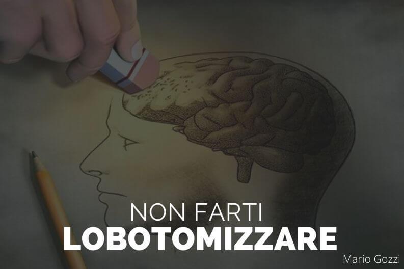 Non farti lobotomizzare – Mario Gozzi