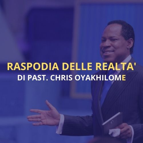 Rapsodia delle Realtà di Chris Oyakhilome